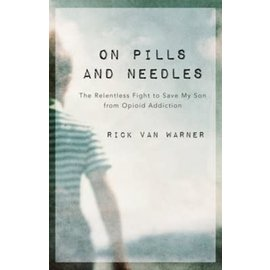On Pills and Needles: The Relentless Fight to Save My Son from Opioid Addiction (Rick Van Warner), Paperback