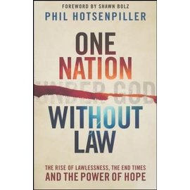 One Nation Without Law: The Rise of Lawlessness, the End Times and the Power of Hope (Phil Hotsenpiller), Paperback