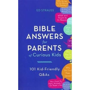 Bible Answers for Parents of Curious Kids: 101 Kid-Friendly Q&As (Ed Strauss)