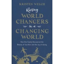 Raising World Changers in a Changing World: How One Family Discovered the Beauty of Sacrifice and the Joy of Giving (Kristen Welch), Paperback
