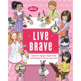Live Brave: Devotions, Recipes, Experiments, and Projects for Every Brave Girl, Paperback