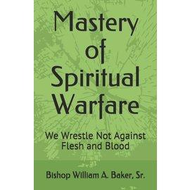 Mastery of Spiritual Warfare (Bishop William A. Baker, Sr.), Paperback