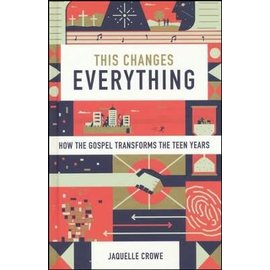 This Changes Everything: How the Gospel Transforms the Teen Years (Jaquelle Crowe), Paperback