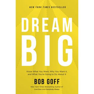 Dream Big: Know What You Want, Why You Want it, and What You're Going to Do About it (Bob Goff), Hardcover