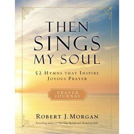Then Sings My Soul, Prayer Journal (Robert J. Morgan), Paperback