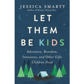 Let Them Be Kids: Adventure, Boredom, Innocence, and Other Gifts Children Need (Jessica Smartt), Paperback