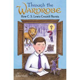 Through the Wardrobe: How C.S. Lewis Created Narnia (Lina Maslo)