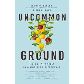 Uncommon Ground: Living Faithfully in a World of Difference (Timothy Keller, John Inazu), Hardcover