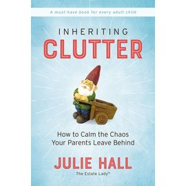 Inheriting Clutter: How to Calm the Chaos Your Parents Leave Behind (Julie Hall), Paperback