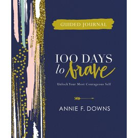 100 Days to Brave: Unlock Your Most Courageous Self, Guided Journal (Annie F. Downs)