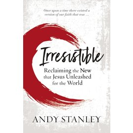 Irresistible: Reclaiming the New that Jesus Unleashed for the World (Andy Stanley), Paperback