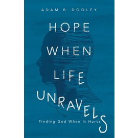 Hope When Life Unravels: Finding God When it Hurts (Adam Dooley), Paperback
