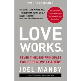 Love Works.: Seven Timeless Principles for Effective Leaders (Joel Manby), Hardcover