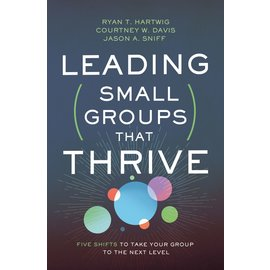 Leading Small Groups that Thrive: Five Shifts to Take Your Group to the Next Level (Ryan T. Hartwig, Courtney W. Davis, Jason A. Sniff), Paperback
