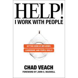 Help! I Work with People: Getting Good at Influence, Leadership, and People Skills (Chad Veach), Hardcover
