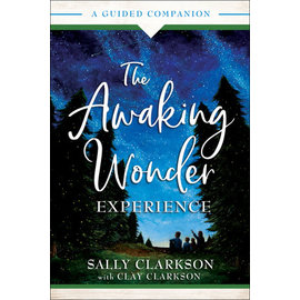 The Awaking Wonder Experience: A Guided Companion (Sally Clarkson, Clay Clarkson), Paperback