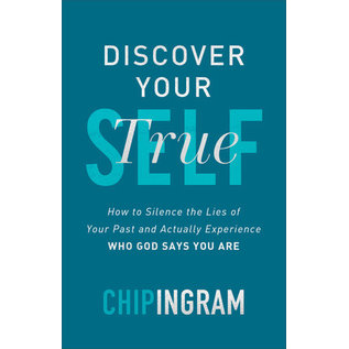 Discover Your True Self: How to Silence the Lies of Your Past and Actually Experience Who God Says You Are (Chip Ingram), Hardcover