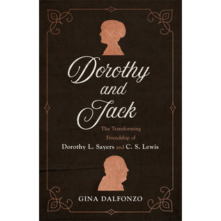 Dorothy and Jack: The Transforming Friendship of Dorothy L. Sayers and C. S. Lewis (Gina Dalfonzo), Paperback