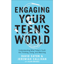 Engaging Your Teen's World: Understanding What Today's Youth Are Thinking, Doing, and Watching (David Eaton, Jeremiah Callihan), Paperback