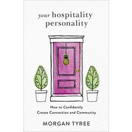 Your Hospitality Personality: How to Confidently Create Connection and Community (Morgan Tyree), Paperback