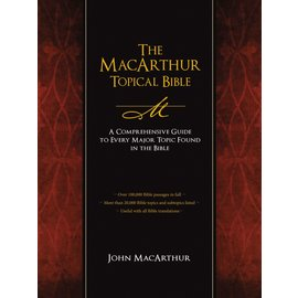 MacArthur Topical Bible: A Comprehensive Guide to Every Major Topic Found in the Bible (John MacArthur), Hardcover