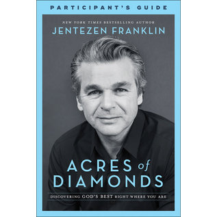 Acres of Diamonds: Discovering God's Best Right Where You Are, Participant's Guide (Jentezen Franklin)