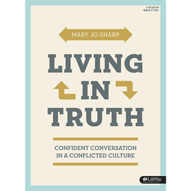 Living in Truth: Confident Conversation in a Conflicted Culture, Bible Study (Mary Jo Sharp)