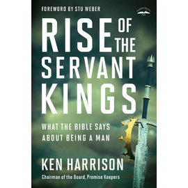 Rise of the Servant Kings: What the Bible Says about Being a Man (Ken Harrison), Paperback