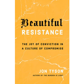 Beautiful Resistance: The Joy of Conviction in a Culture of Compromise (Jon Tyson), Paperback