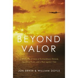 Beyond Valor: A World War II Story of Extraordinary Heroism, Sacrificial Love, and a Race Against Time (Jon Erwin, William Doyle), Hardcover