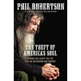 The Theft of America's Soul: Blowing the Lid Off the Lies that are Destroying Our Country (Phil Robertson), Paperback
