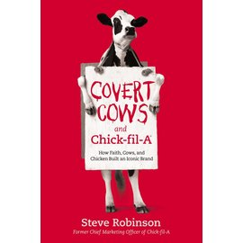 Covert Cows and Chick-fil-A: How Faith, Cows, and Chicken Built an Iconic Brand (Steve Robinson), Paperback