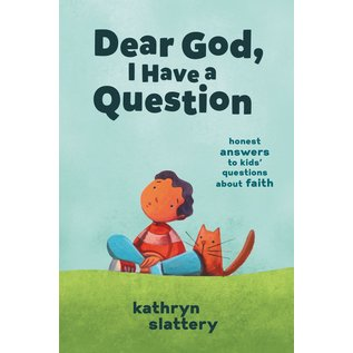 Dear God, I Have a Question: Honest Answers to Kids' Questions about Faith (Kathryn Slattery), Paperback