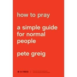 How to Pray: A Simple Guide for Normal People (Pete Greig), Paperback