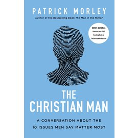 The Christian Man: A Conversation About the 10 Issues Men Say Matter Most (Patrick Morley), Paperback