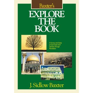 Baxter's Explore the Book: A Survey and Study of Each Book from Genesis through Revelation (J. Sidlow Baxter)
