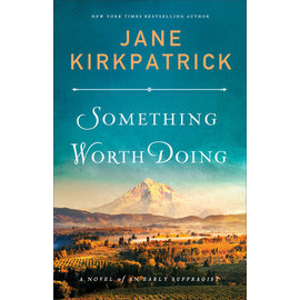 Something Worth Doing: A Novel of an Early Suffragist (Jane Kirkpatrick), Paperback