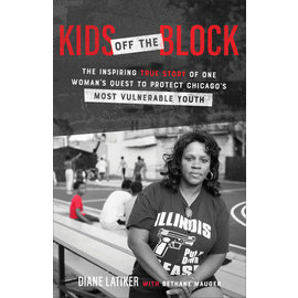 Kids Off the Block: The Inspiring True Story of One Woman's Quest to Protect Chicago's Most Vulnerable Youth (Diane Latiker, Bethany Mauger), Paperback