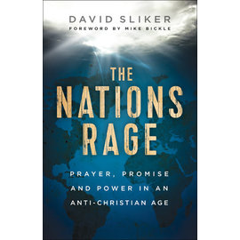 The Nations Rage: Prayer, Promise and Power in an Anti-Christian Age (David Sliker), Paperback