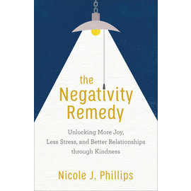 The Negativity Remedy: Unlocking More Joy, Less Stress, and Better Relationships through Kindness (Nicole J. Phillips), Paperback