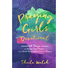 Praying Girls Devotional: 60 Days to Shape Your Heart and Growth Your Faith through Prayer (Sheila Walsh), Hardcover