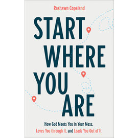 Start Where You Are: How God Meets You in Your Mess, Loves You Through It, and Leads You Out of It (Rashawn Copeland), Paperback