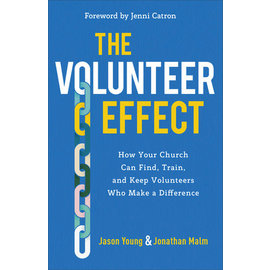 The Volunteer Effect: How Your Church Can Find, Train, and Keep Volunteers Who Make a Difference (Jason Young, Jonathan Malm), Paperback