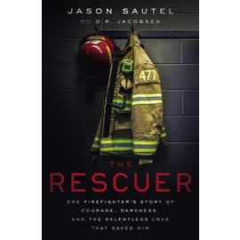 The Rescuer: One Firefighter's Story of Courage, Darkness, and the Relentless Love that Saved Him (Jason Sautel), Hardcover