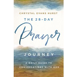 The 28-Day Prayer Journey: A Daily Guide to Conversations with God (Chrystal Evans Hurst), Paperback