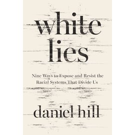White Lies: Nine Ways to Expose and Resist the Racial Systems that Divide Us (Daniel Hill), Hardcover