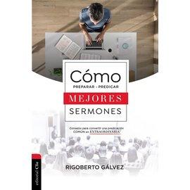 Como Preparar y Predicar Mejores Sermones (How to Prepare and Preach Better Sermons, Spanish) (Rigoberto Galvez),