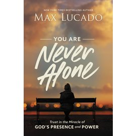 You Are Never Alone: Trust in the Miracle of God's Presence and Power (Max Lucado), Hardcover