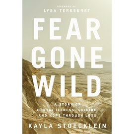 Fear Gone Wild: A Story of Mental Illness, Suicide, and Hope Through Loss (Kayla Stoecklein), Harcover