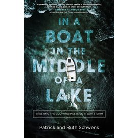 In a Boat in the Middle of a Lake: Trusting the God Who Meets Us in Our Storm (Patrick Schwenk, Ruth Schwenk), Paperback
